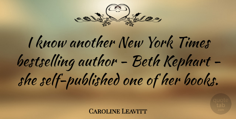 Caroline Leavitt Quote About undefined: I Know Another New York...