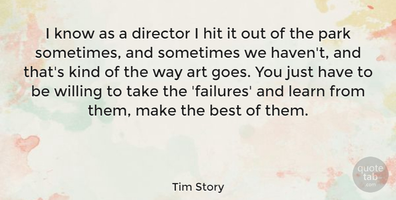 Tim Story Quote About Art, Best, Director, Hit, Park: I Know As A Director...