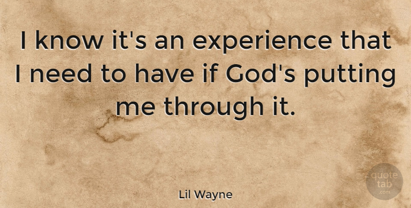 Lil Wayne Quote About Needs, Ifs, Knows: I Know Its An Experience...