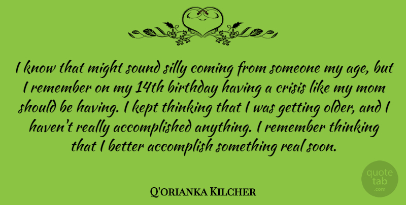 Q'orianka Kilcher Quote About Accomplish, Age, Birthday, Coming, Crisis: I Know That Might Sound...