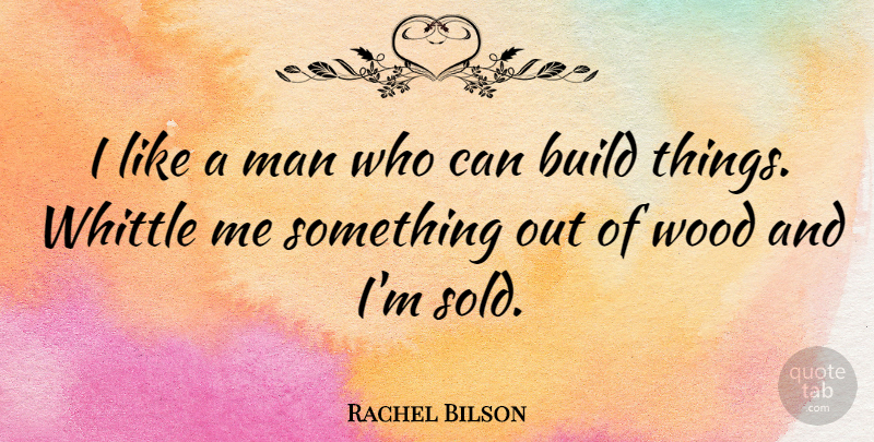 Rachel Bilson Quote About Men, Woods: I Like A Man Who...