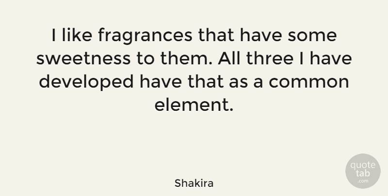 Shakira Quote About Developed: I Like Fragrances That Have...