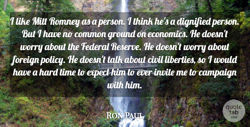 Ron Paul Quote About Thinking, Hard Times, Worry: I Like Mitt Romney As...