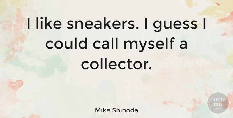 Mike Shinoda Quote About Sneakers, Collectors: I Like Sneakers I Guess...