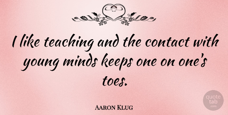 Aaron Klug Quote About Keeps: I Like Teaching And The...