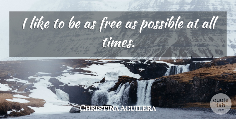 Christina Aguilera Quote About All Time: I Like To Be As...