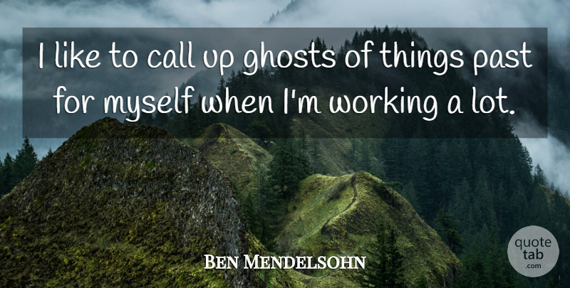 Ben Mendelsohn Quote About undefined: I Like To Call Up...