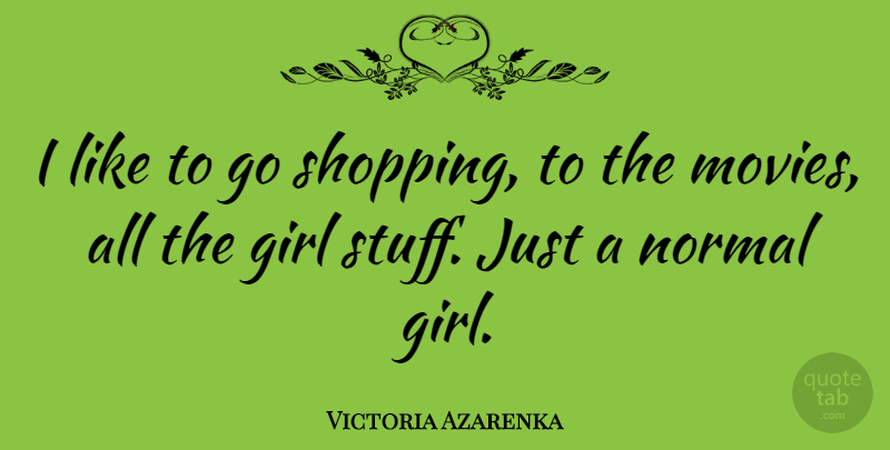 Victoria Azarenka Quote About Girl, Shopping, Stuff: I Like To Go Shopping...