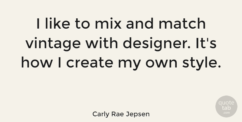 Carly Rae Jepsen Quote About Vintage, Style, Designer: I Like To Mix And...