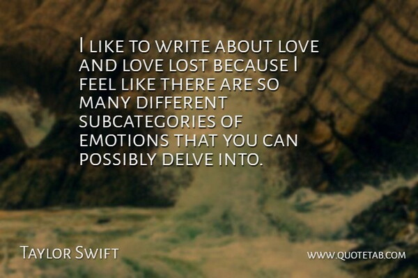 Taylor Swift Quote About Lost Love, Writing, Different: I Like To Write About...
