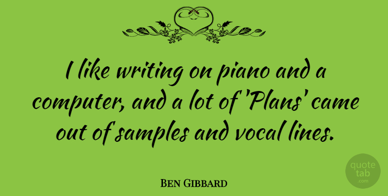 Ben Gibbard Quote About Writing, Piano, Lines: I Like Writing On Piano...