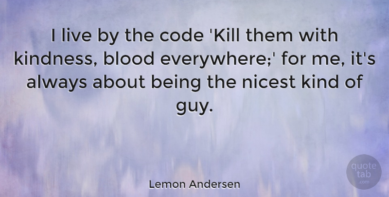 Lemon Andersen Quote About Nicest: I Live By The Code...