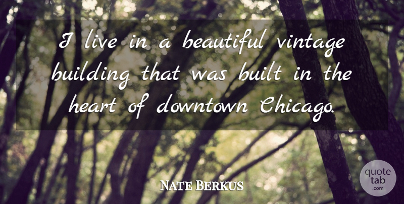 Nate Berkus Quote About Beautiful, Heart, Vintage: I Live In A Beautiful...