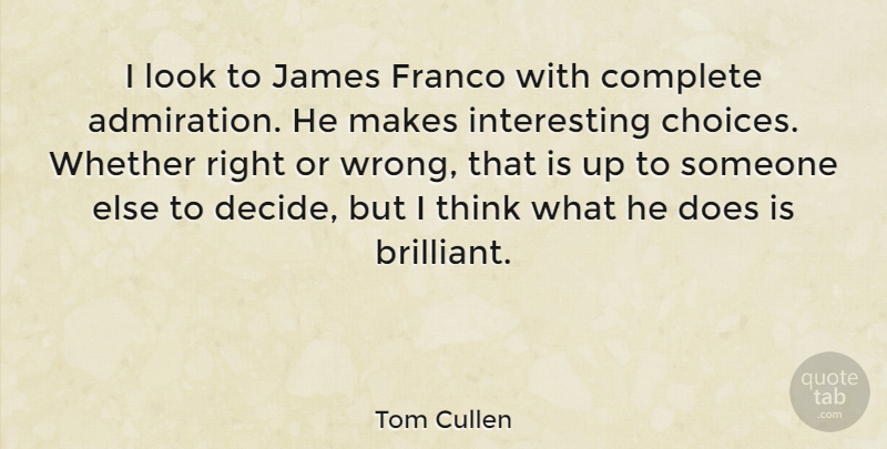 Tom Cullen Quote About Complete, James, Whether: I Look To James Franco...
