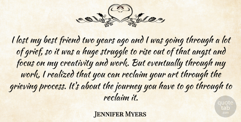 Jennifer Myers Quote About Angst, Art, Best, Best Friends, Creativity: I Lost My Best Friend...