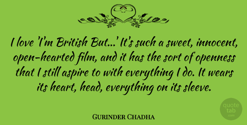 Gurinder Chadha Quote About Aspire, British, Love, Openness, Sort: I Love Im British But...