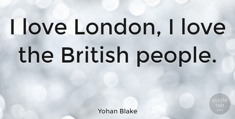 Yohan Blake Quote About People, London, British: I Love London I Love...