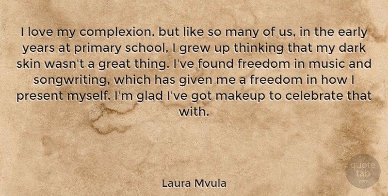 Laura Mvula Quote About Celebrate, Dark, Early, Found, Freedom: I Love My Complexion But...