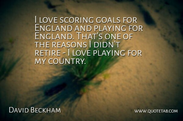 David Beckham Quote About Inspirational, Country, Goal: I Love Scoring Goals For...