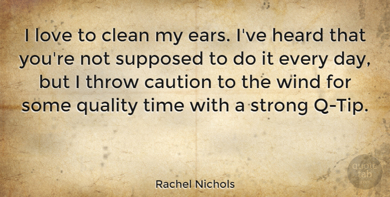 Rachel Nichols Quote About Caution, Clean, Heard, Love, Strong: I Love To Clean My...