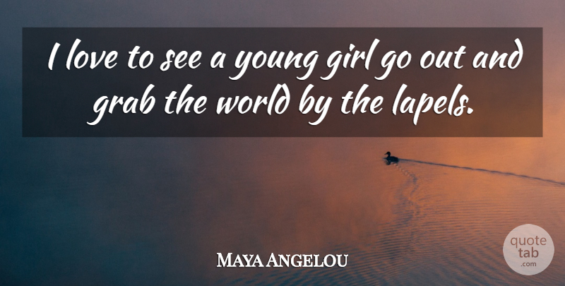 Maya Angelou Quote About Girl, Strong Women, Teenage: I Love To See A...