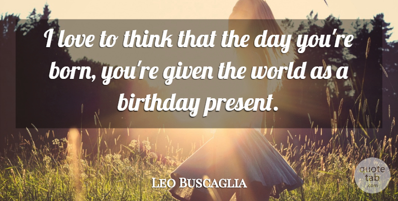 Leo Buscaglia Quote About Inspirational, Baby, Thinking: I Love To Think That...