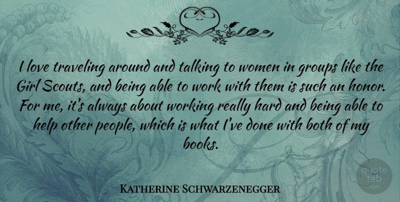 Katherine Schwarzenegger Quote About Both, Girl, Groups, Hard, Help: I Love Traveling Around And...