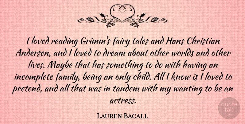 Lauren Bacall Quote About Dream, Fairy, Family, Incomplete, Loved: I Loved Reading Grimms Fairy...