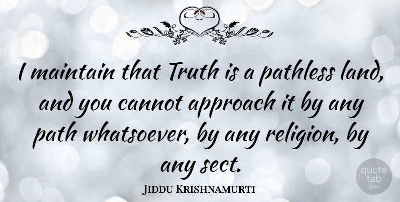 Jiddu Krishnamurti Quote About Love, Life, Truth: I Maintain That Truth Is...