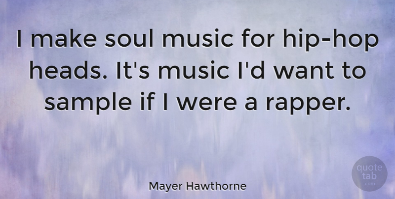 Mayer Hawthorne Quote About Rapper, Hip Hop, Soul: I Make Soul Music For...