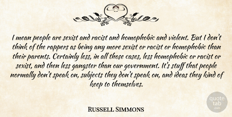 Russell Simmons Quote About Mean, Thinking, Rapper: I Mean People Are Sexist...