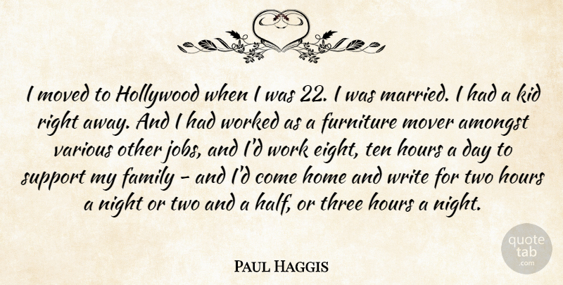 Paul Haggis Quote About Amongst, Family, Furniture, Hollywood, Home: I Moved To Hollywood When...