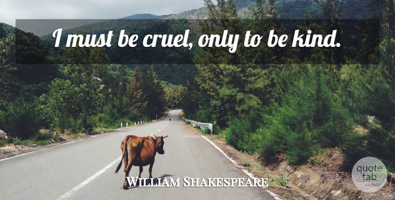 William Shakespeare Quote About Memorable, Be Kind, Kind: I Must Be Cruel Only...