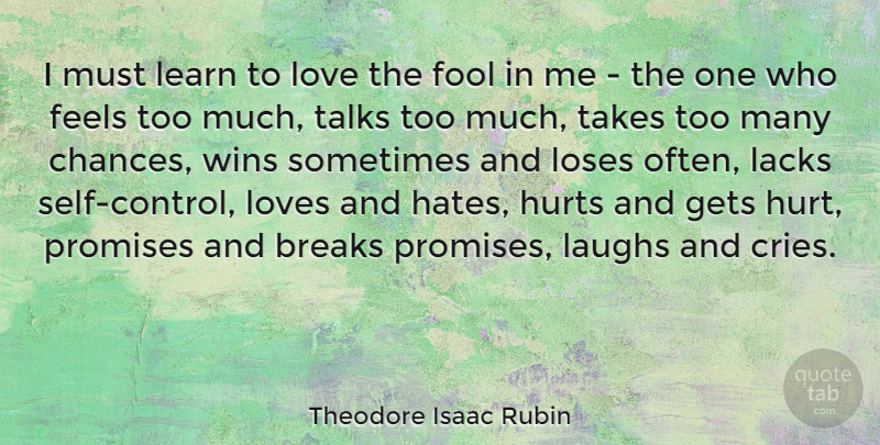 Theodore Isaac Rubin Quote About Breaks, Chance, Feels, Fool, Gets: I Must Learn To Love...