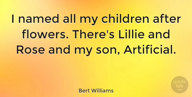 Bert Williams Quote About Children, Flower, Son: I Named All My Children...