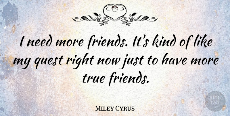 Miley Cyrus: I Need More Friends. It's Kind Of Like My