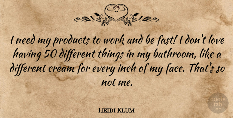 Heidi Klum Quote About Cream, Inch, Love, Products, Work: I Need My Products To...