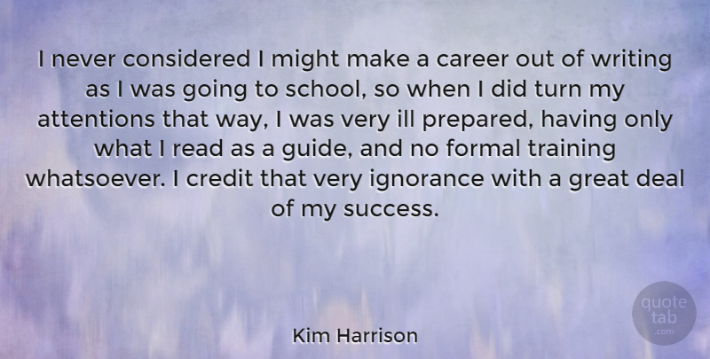 Kim Harrison Quote About School, Ignorance, Writing: I Never Considered I Might...