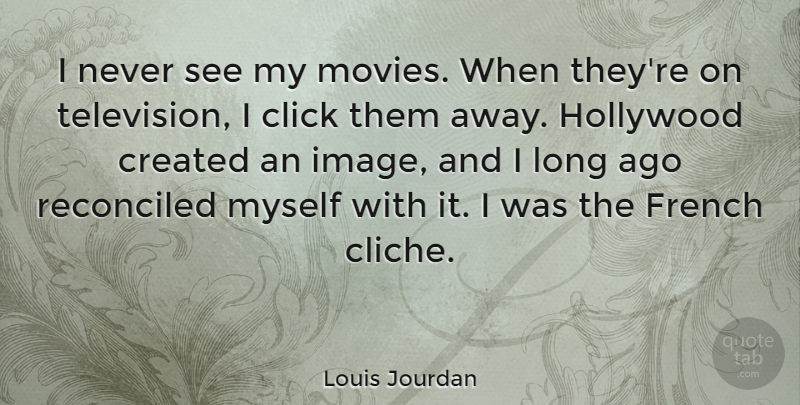 Louis Jourdan Quote About Long Ago, Television, Hollywood: I Never See My Movies...
