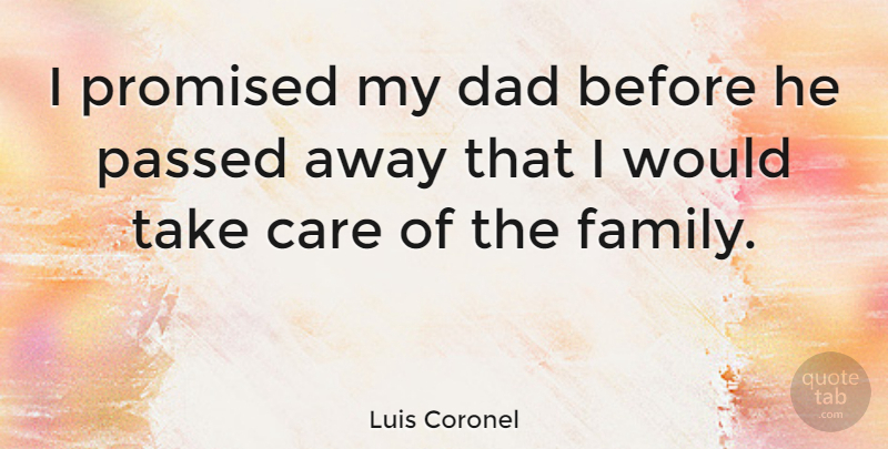 Luis Coronel Quote About Dad, Family, Passed, Promised: I Promised My Dad Before...
