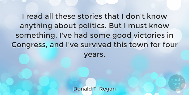Donald T. Regan Quote About Years, Victory, Four: I Read All These Stories...