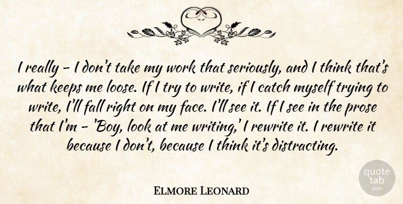 Elmore Leonard Quote About Catch, Keeps, Prose, Rewrite, Trying: I Really I Dont Take...