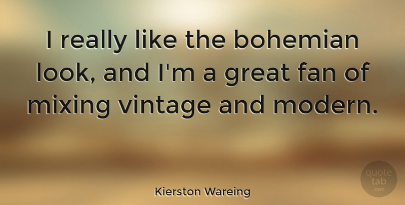 Kierston Wareing Quote About Vintage, Fans, Looks: I Really Like The Bohemian...