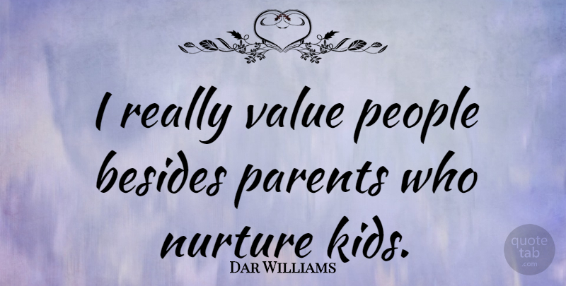 Dar Williams Quote About Kids, People, Parent: I Really Value People Besides...