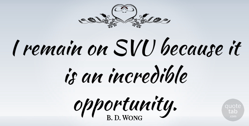 B. D. Wong Quote About Opportunity, Incredibles: I Remain On Svu Because...