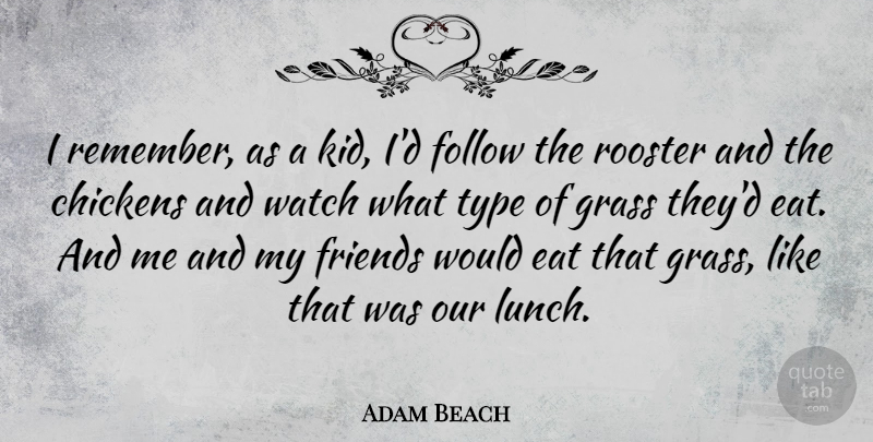 Adam Beach Quote About Chickens, Eat, Follow, Type, Watch: I Remember As A Kid...