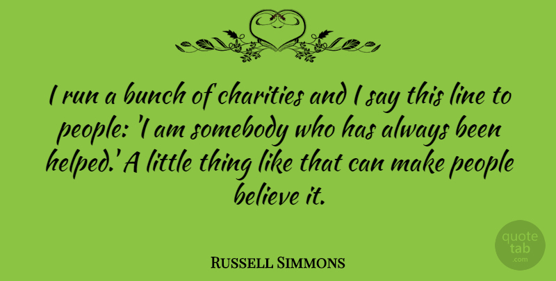 Russell Simmons Quote About Believe, Charities, People, Somebody: I Run A Bunch Of...