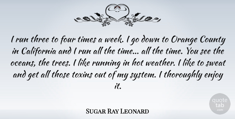 Sugar Ray Leonard Quote About California, County, Enjoy, Four, Hot: I Run Three To Four...
