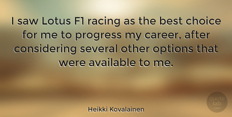 Heikki Kovalainen Quote About Careers, Choices, Racing: I Saw Lotus F1 Racing...
