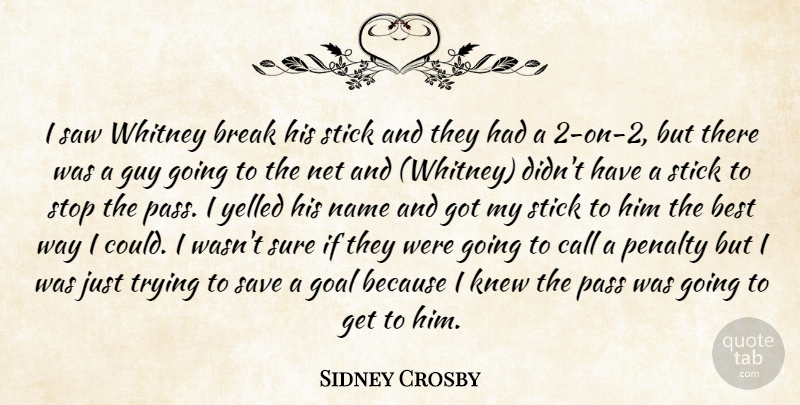 Sidney Crosby Quote About Best, Break, Call, Goal, Guy: I Saw Whitney Break His...